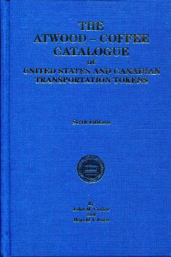 Book: The Atwood-Coffee Catalogue of United States and Canadian Transportation Tokens, 6th ed