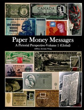 Book: Paper Money Messages, A Pictorial Perspective by JEffrey Jerome Wing, Volume 1, Global