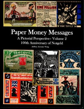 Book: Paper Money Messages, A Pictorial Perspective by JEffrey Jerome Wing, Volume 2, Notgeld