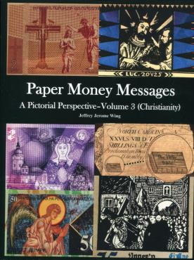 Book: Paper Money Messages, A Pictorial Perspective by JEffrey Jerome Wing, Volume 3, Christianity